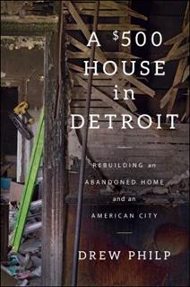 Book cover for A Five Hundred Dollar House in Detroit by Drew Philp.